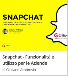 Snapchat - Funzionalità e utilizzo per le Aziende Case Study & Best Practice